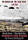 world war iv - Book Four - The Red Sea - Blood in the Water (World War Three 1946)