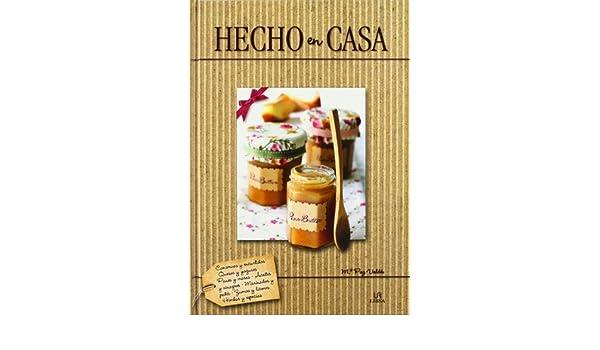 Hecho en casa / Homemade (Spanish Edition): Maria Paz Valdés, Equipo Editorial: 9788466226189: Amazon.com: Books