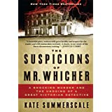 The Suspicions of Mr Whicher: A Shocking Muder And The Undoing Of A Great Victorian Detectiveby Kate Summerscale
