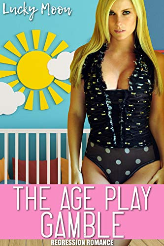 The Age Play Gamble: (Regression Romance)