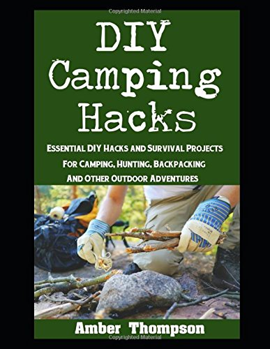 DIY Camping Hacks: Essential DIY Hacks and Survival Projects For Camping, Backpacking,...