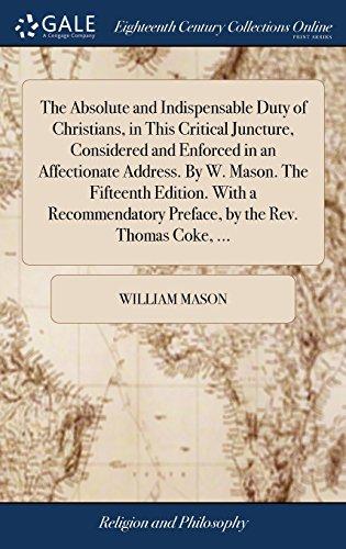 The Absolute and Indispensable Duty of Christians, in This Critical Juncture, Considered and Enforced in an Affectionate Address. By W. Mason. The ... Preface, by the Rev. Thomas Coke, ...