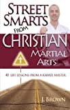 Street Smarts from Christian Martial Arts, J. Brown, 0972132856