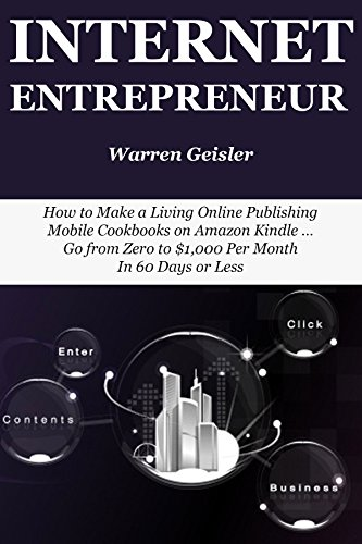 Internet Entrepreneur: Start an Online Marketing Business via Teespring, Shopify & Mobile Cookbook Publishing (Mobile Home Living)