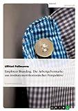 Employer Branding - Die Arbeitgebermarke aus institutionenökonomischer Perspektive, Ulfried Pollmanns, 3638725677