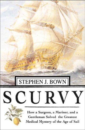 Scurvy: How a Surgeon, a Mariner, and a Gentlemen Solved the Greatest Medical Mystery of the Age of Sail for $<!---->