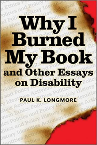 Why I burned my book and other essays on disability / Paul K. Longmore
