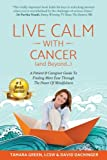 img - for Live Calm with Cancer (and Beyond...): A Patient & Caregiver Guide To Finding More Ease Through The Power of Mindfulness book / textbook / text book