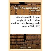 Lettre d'Un Médecin À Un Magistrat Sur Le Choléra Morbus, Conseils Aux Gens Du Monde