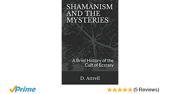Shamanism and the mysteries a brief history of the cult of shamanism and the mysteries a brief history of the cult of ecstasy dan attrell 9781519076915 amazon books fandeluxe Choice Image