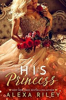His Princess (Princess Series Book 1) by [Riley, Alexa]