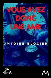 Vous avez donc une âme par Antoine Blocier