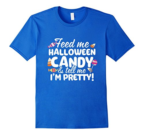 Funny Feed Me Halloween Candy & Tell Me I'm Pretty T-Shirt