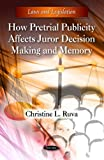 How Pretrial Publicity Affects Juror Decision Making and Memory, , 1616685875