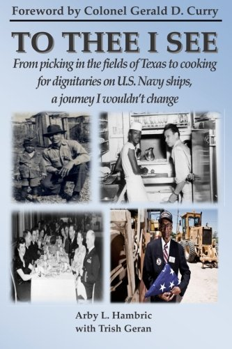 To Thee I See: From picking in the fields of Texas to cooking for dignitaries on U.S. Navy ships, a journey I wouldn't change. Text fb2 book