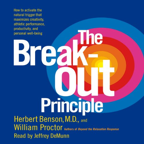 The Breakout Principle: Maximize Creativity, Athletic Performance, Productivity and Personal Well-Being