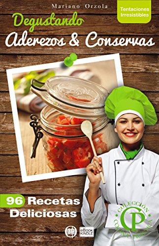 DEGUSTANDO ADEREZOS & CONSERVAS: 96 recetas deliciosas (Colección Cocina Práctica - Tentaciones Irresistibles nº