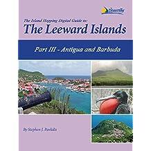 The Island Hopping Digital Guide To The Leeward Islands - Part III - Antigua and Barbuda