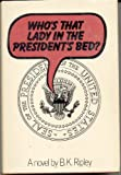 Who's That Lady in the President's Bed?, B. K. Ripley, 0396065155