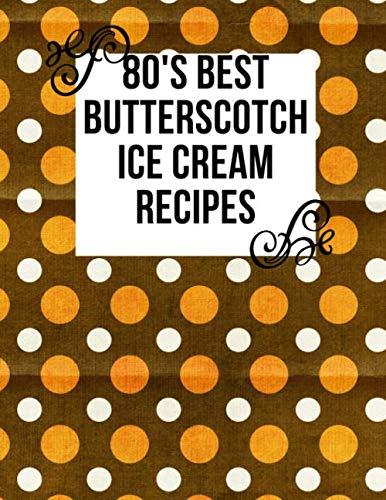 80's Best Butterscotch Ice Cream Recipes: Blank Recipe Book ~ 80's Themed