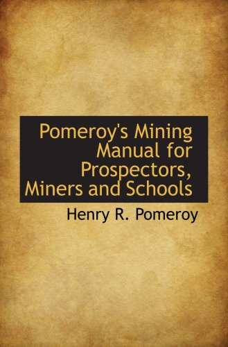 Pomeroy's Mining Manual for Prospectors, Miners and (Pomeroys Mining Manual)