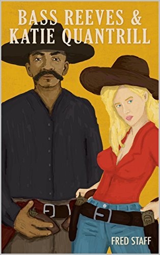 - A Classic Western: Bass Reeves: Lawman: Bass Reeves and Katie Quantrill: The Life and Legend of Bass Reeves (The Bass Reeves: Lawman Western Series Book 4)