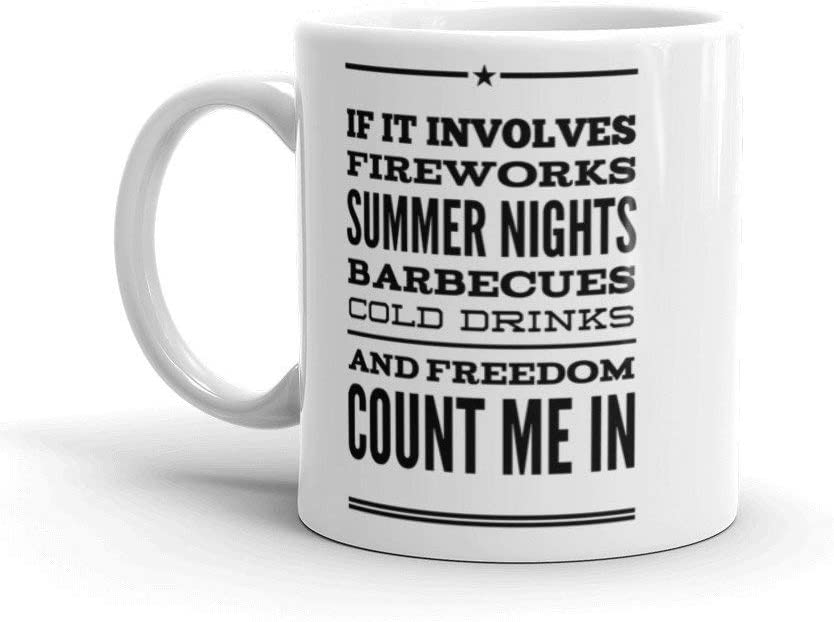 Amazon Com If It Involves Fireworks Summer Nights Barbecues Cold Drinks And Freedom Count Me In Coffee Mug By Max Mori Coffee Cups Mugs