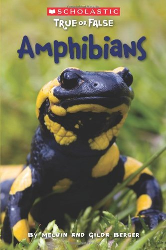 Scholastic True or False: Amphibians (Best True Or False Questions)