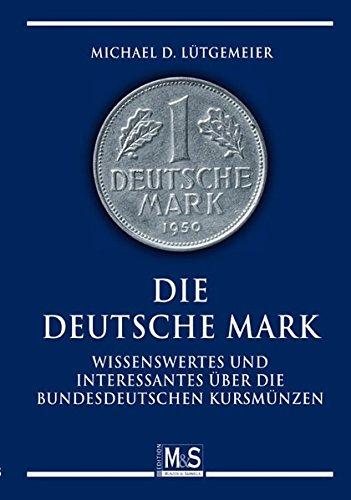 Die deutsche Mark: Wissenswertes und Interessantes über die bundesdeutschen Kursmünzen (Autorentitel)