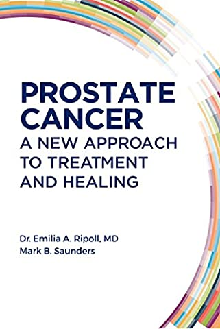 Prostate Cancer: A New Approach to Treatment and Healing - Prostate Treatment