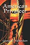 American Privateer, George Richardson, 0595317391