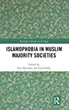 Islamophobia in Muslim Majority Societies (Routledge Advances in Sociology)