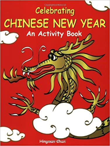 Celebrating Chinese New Year: An Activity Book: Hingman Chan