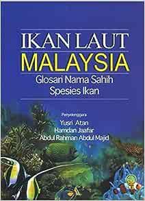Ikan Laut Malaysia Glosari Nama Sahih Spesies Ikan Yusri Atan Hamdan Jaafar Abdul Rahman Abdul Majid 9789834603755 Amazon Com Books