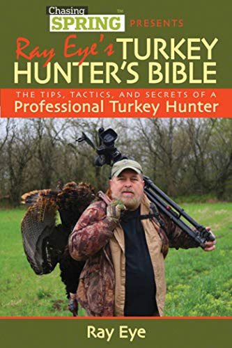 - Ray Eye's Turkey Hunting Bible: The Tips, Tactics, and Secrets of a Professional Turkey Hunter