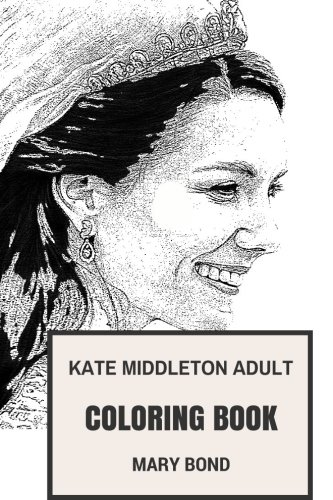 Kate Middleton Adult Coloring Book: Princess and Royal Family, Wife of Prince William and Duchess Inspired Adult Coloring Book (Kate Middleton (Princess Kate Costumes)