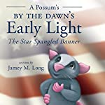A Possum's by the Dawn's Early Light: The Star Spangled Banner | Jamey M. Long