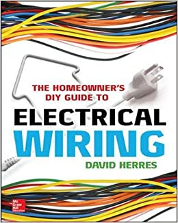 the homeowner s diy guide to electrical wiring electronics the homeowner s diy guide to electrical wiring electronics amazon co uk david herres 9780071844758 books
