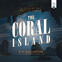 The Coral Island: A Tale of the Pacific Ocean Audiobook by R. M. Ballantyne Narrated by Jim Hodges