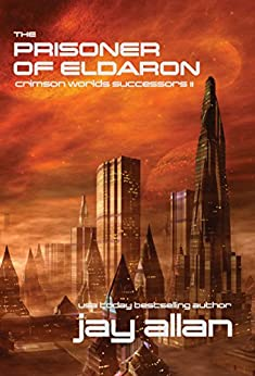 The Prisoner of Eldaron: Crimson Worlds Successors II by [Allan, Jay]
