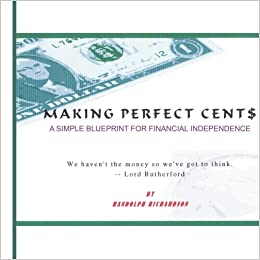 Making perfect cent a simple blueprint for financial making perfect cent a simple blueprint for financial independence amazon randy richardson 9781420815559 books malvernweather Gallery