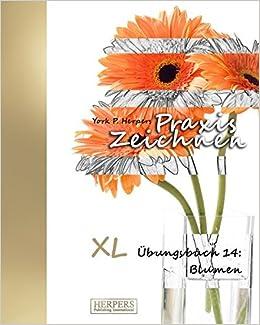 Praxis Zeichnen Xl Ubungsbuch 14 Blumen Volume 14 German