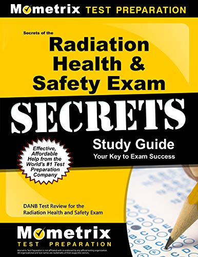 Secrets of the Radiation Health and Safety Exam Study Guide: DANB Test Review for the Radiation Health and Safety Exam (Mometrix Test Preparation) (Health Safety And Manners 1)