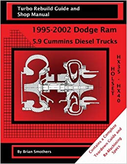 Holset HX35/HX40: Turbo Rebuild Guide and Shop Manual: 1995-2002 Dodge Ram 5.9 Cummins Diesel Trucks: Amazon.es: Brian Smothers: Libros en idiomas ...
