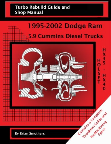Holset HX35/HX40: Turbo Rebuild Guide and Shop Manual: 1995-2002 Dodge Ram  5.9 Cummins Diesel Trucks