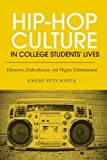 Hip-Hop Culture in College Students' Lives: Elements, Embodiment, and Higher Edutainment by Emery Petchauer (2011-10-05)