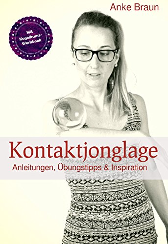 Kontaktjonglage: Anleitungen, Übungstipps & Inspirationen (German Edition) por Anke Braun