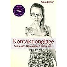 Kontaktjonglage: Anleitungen, Übungstipps & Inspirationen (German Edition)