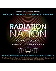 Radiation Nation: The Fallout of Modern Technology: Complete Guide to EMF Protection - Proven Health Risks of EMF Radiation and What You Can Do to Protect Yourself & Family