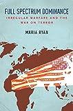 "Maria Ryan, ""Full Spectrum Dominance: Irregular Warfare and the War on Terror"" (Stanford UP, 2019)"